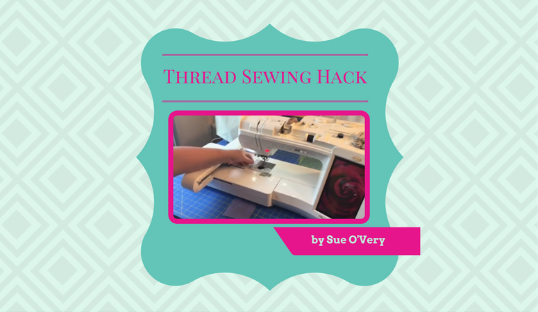 Sewing Hack for Thread by Sue O'Very