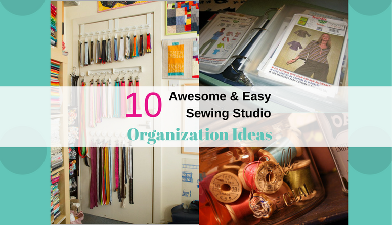 10 affordable, awesome and easy sewing studio organization ideas