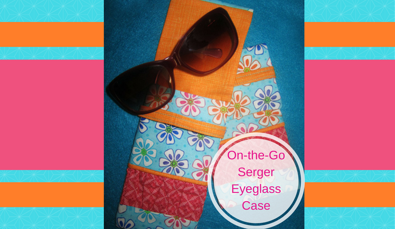 How to make a Serger Eyeglass Case – Easy Serger Pattern