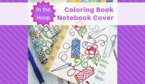 Clever, NEW, Exciting, In the Hoop Sewing-Themed Coloring book Notebook covers