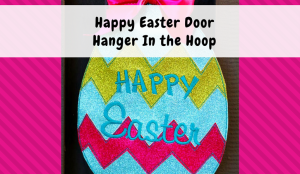 Happy Easter Door Hanger In the Hoop